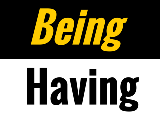 100 Ways To Live A Better Life – 82. Being Is Better Than Having