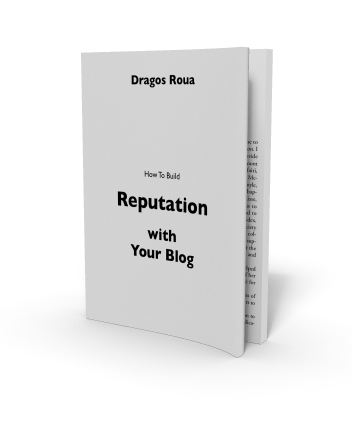 How To Build Reputation With Your Blog Dragos Roua